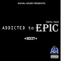 Addicted to Epic — Pistol Paco