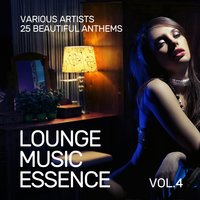 Lounge Music Essence (25 Beautiful Anthems), Vol. 4 — сборник