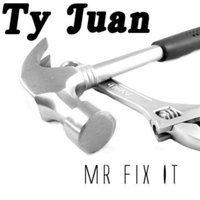Mr Fix It — Ty Juan