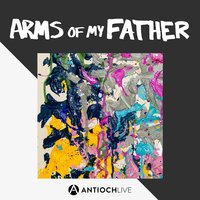 Arms of My Father — AntiochLIVE