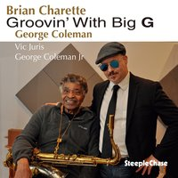 Groovin' with Big G — George Coleman, Brian Charette, Vic Juris, George Coleman Jr.