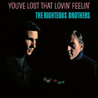 You've Lost That Lovin' Feelin' — The Righteous Brothers