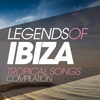 Legends of Ibiza Tropical Songs Compilation — сборник