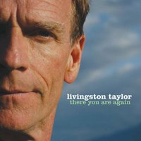 There You Are Again — Livingston Taylor