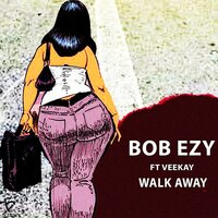 Walk Away — Bob Ezy, Veekay