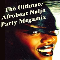 The Ultimate Afrobeat Naija Party Megamix — сборник