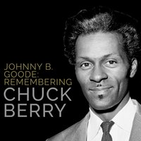 Johnny B. Goode: Remembering Chuck Berry — Chuck Berry