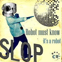 Robot Must Know Its a Robot — Slop