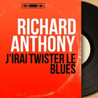 J'irai twister le blues — Richard Anthony, CHRISTIAN CHEVALIER, Les Angels