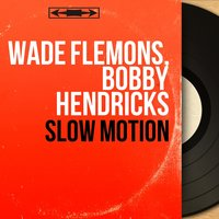 Slow Motion — Wade Flemons, Bobby Hendricks