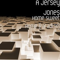 Home Sweet Home (Paradise) — A Jersey Jones