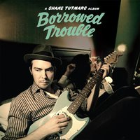 Borrowed Trouble — Shane Tutmarc