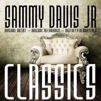 Classics — Sammy Davis, Jr., Sammy Davis Jr. Featuring Sam Butera & The Witnesses, Sammy Davis Jr & Sammy Davis Jr.