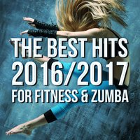 The Best Hits 2016/2017 For Fitness & Zumba — сборник
