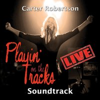 Playin' on the Tracks Live! (Soundtrack) — Carter Robertson