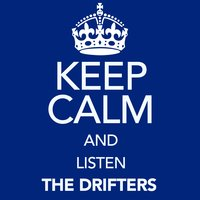 Keep Calm and Listen the Drifters — The Drifters