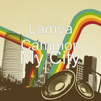 My City — Lamya Cammon