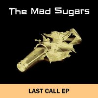 Last Call - EP — The Mad Sugars