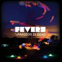 Passion is Dead — Fevers