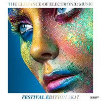 The Elegance of Electronic Music - Festival Edition 2K17 — сборник