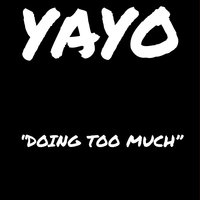 Doing Too Much — Yayo