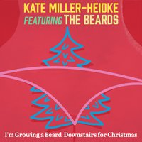 I'm Growing a Beard Downstairs for Christmas — The Beards, Kate Miller-Heidke