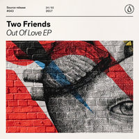 Out of Love — Two Friends