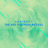 The Way You Make Me Feel — Damielou