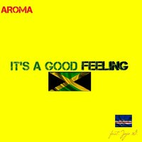 It's a Good Feeling — Aroma