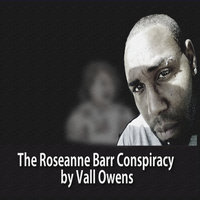 The Roseanne Barr Conspiracy — Vall Owens