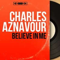 Believe in Me — Charles Aznavour, Jean Leccia Et Son Orchestre