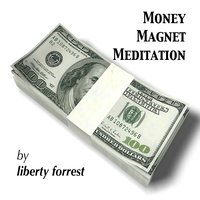 Money Magnet Meditation — Liberty Forrest
