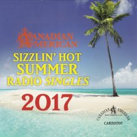Canadian American Sizzlin' Hot Summer Radio Singles — Various Artists - The Canadian American Story