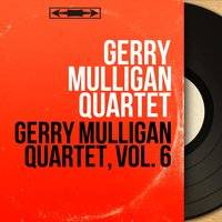 Gerry Mulligan Quartet, Vol. 6 — Gerry Mulligan Quartet