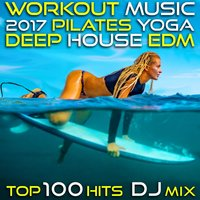 Workout Music 2017 Pilates Yoga Deep House Edm Top 100 Hits DJ Mix — сборник