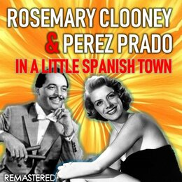 In a Little Spanish Town — Rosemary Clooney, Perez Prado