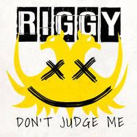 Don't Judge Me — Riggy
