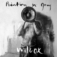 Painting in Grey — Wilcox