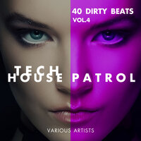 Tech House Patrol (40 Dirty Beats), Vol. 4 — сборник