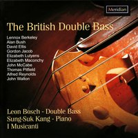 The British Double Bass — Gordon Jacob, John McCabe, Leon Bosch, Lennox Berkeley, Alan Bush, Elizabeth Maconchy