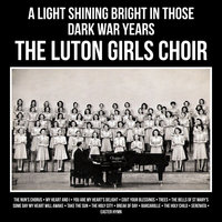 A Light Shining Bright in Those Dark War Years — The Luton Girls Choir