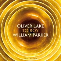 To Roy — Oliver Lake, William Parker
