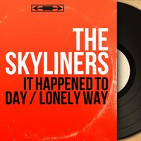 It Happened to Day / Lonely Way — The Skyliners