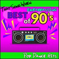 Best of Embarrassing 90's: Pop Dance Hits — Commercial Radio Group