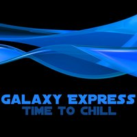 Galaxy Express (Time to Chill) — сборник
