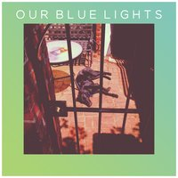 Our Blue Lights — Our Blue Lights