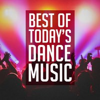Best of Today's Dance Music — Top 40 Hits, Best Of Hits, Dance Hit Nation, Best of Hits, Top 40 Hits, Dance Hit Nation