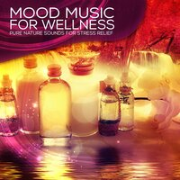 Mood Music for Wellness - Music and Pure Nature Sounds for Stress Relief, Harmony of Senses, Relaxing Background Music for Spa the Wellness Center, Sensual Massage Music for Aromatherapy — Spa Music Consort