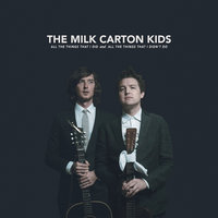 All the Things That I Did and All the Things That I Didn't Do — The Milk Carton Kids