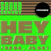 Hey Baby (Uh, Ah) — Sound Convoy